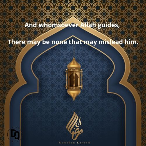And whomsoever Allah guides, there may be none that may mislead him.